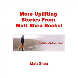 More Uplifting Stories From Matt Shea Books!